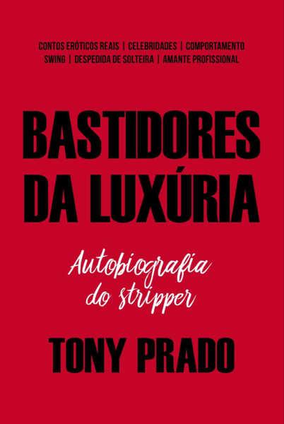 Imagem de Livro Bastidores Da Luxúria Autobiografia do Stripper Tony Prado